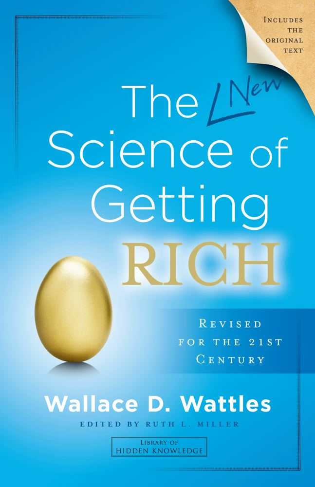 The New Science of Getting Rich By: Wallace D. Wattles