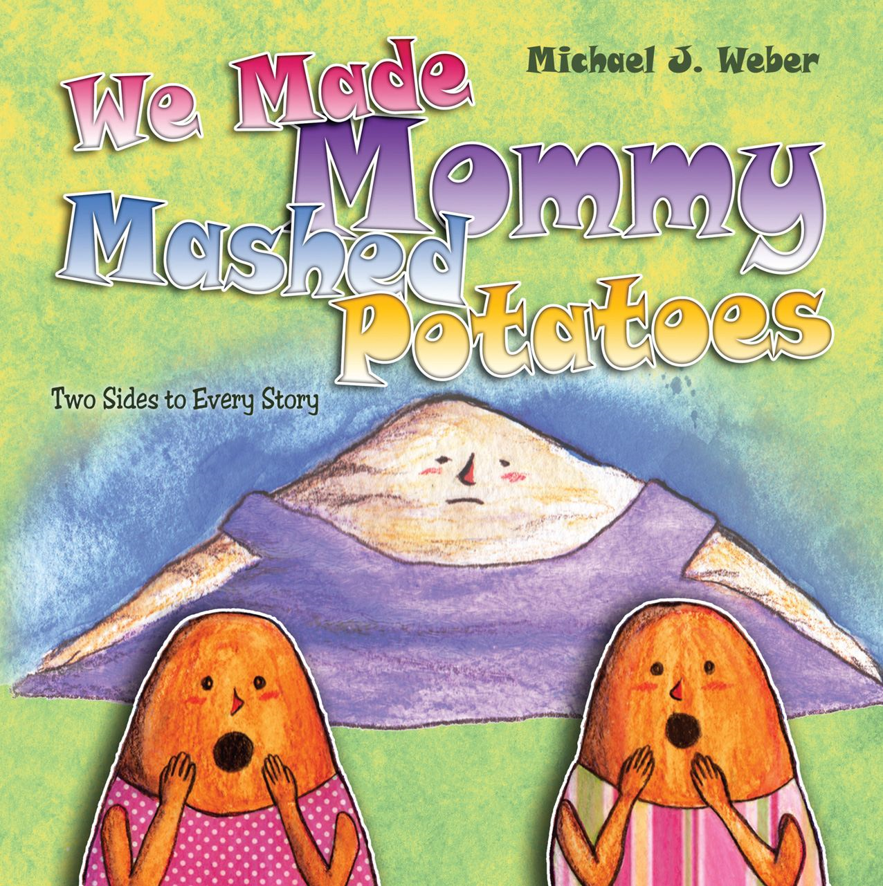 We Made Mommy Mashed Potatoes By: Michael J. Weber