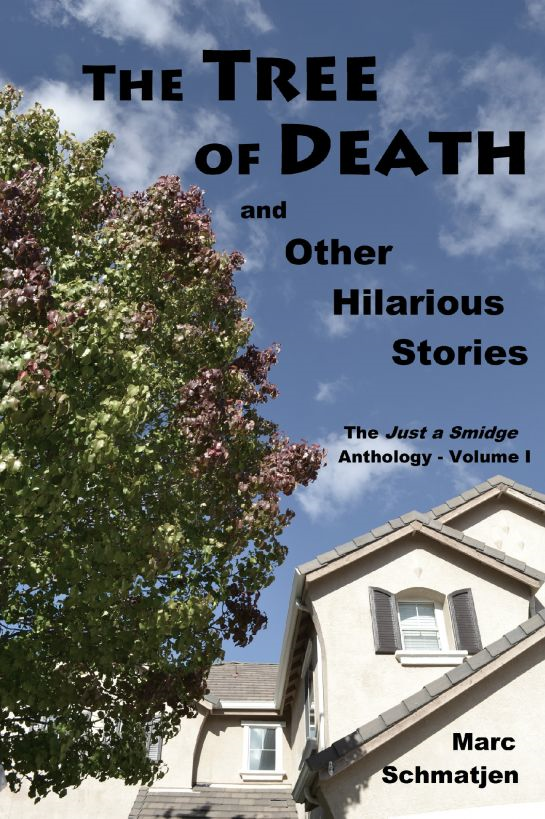 The Tree of Death, and Other Hilarious Stories: The Just a Smidge Anthology - Volume I