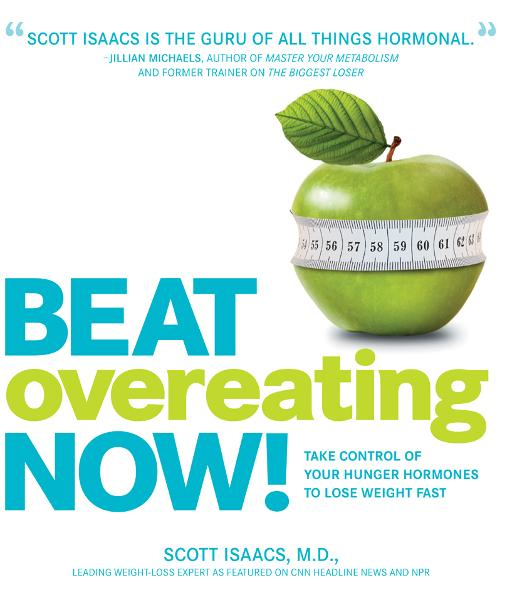 Beat Overeating Now!: Take Control of Your Hunger Hormones to Lose Weight Fast By: Scott Isaacs