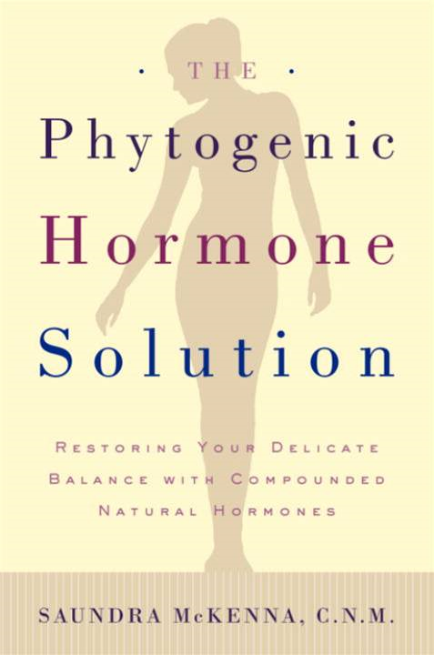 The Phytogenic Hormone Solution By: Dr. Saundra Koke McKenna