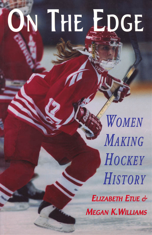 On The Edge: Women Making Hockey History By: Elizabeth Etue,Megan K. Williams