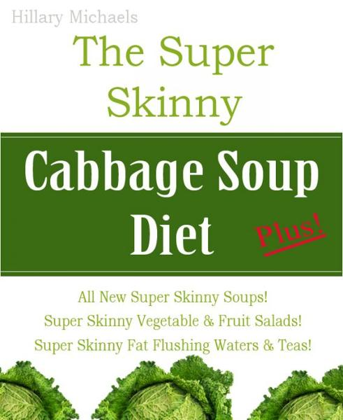 The Super Skinny Cabbage Soup Diet Plus! By: Hillary Michaels