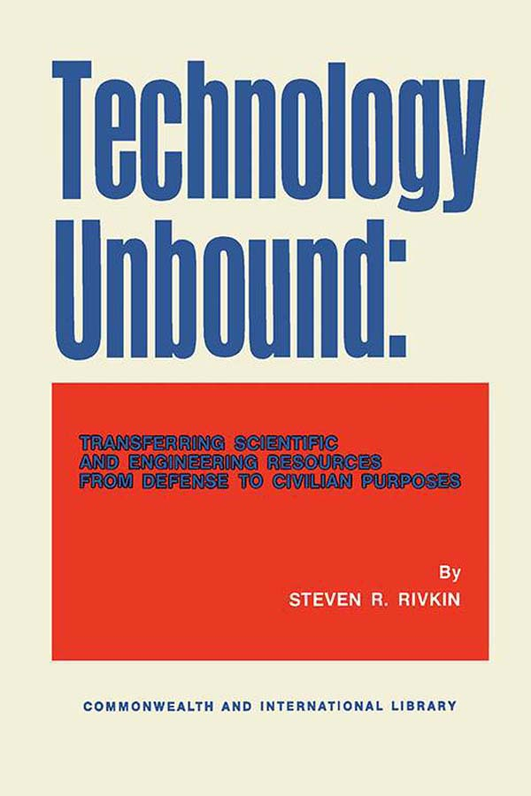 Technology Unbound Transferring Scientific and Engineering Resources from Defense to Civilian Purposes