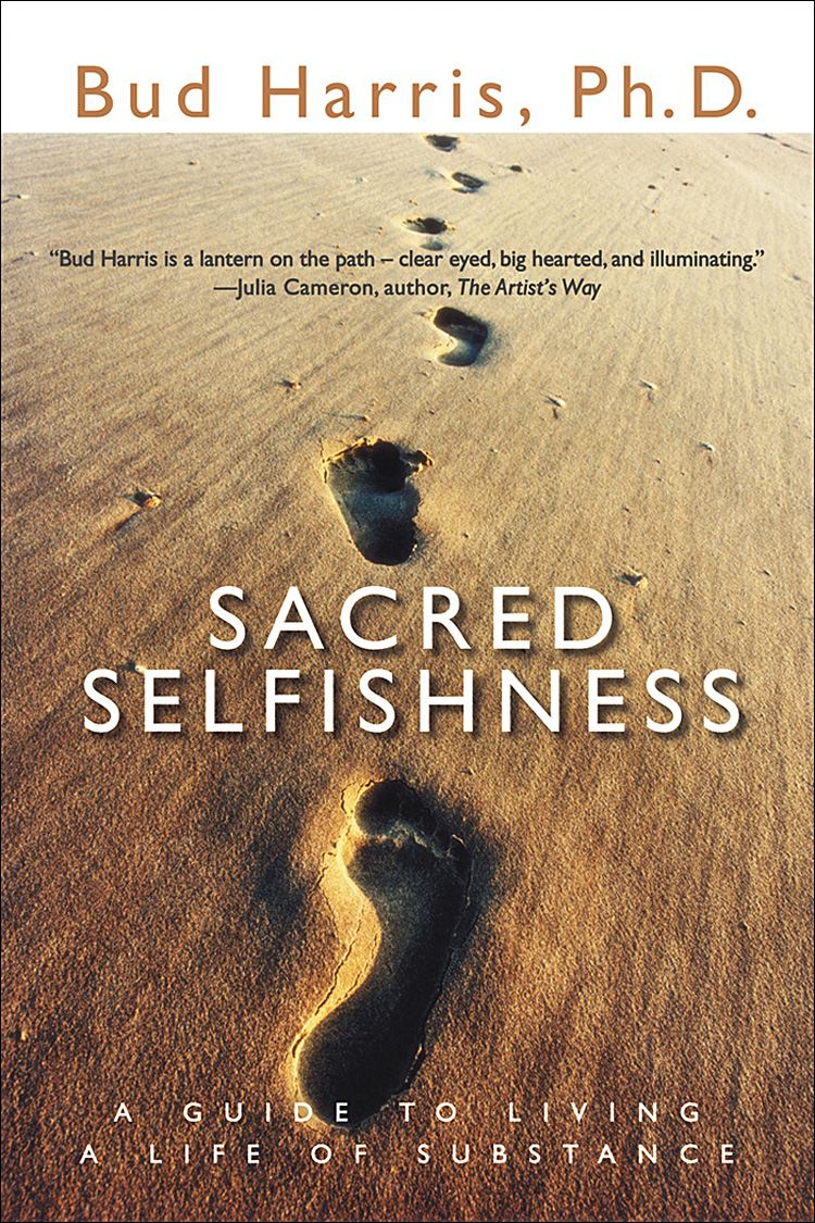 Sacred Selfishness By: Bud Harris