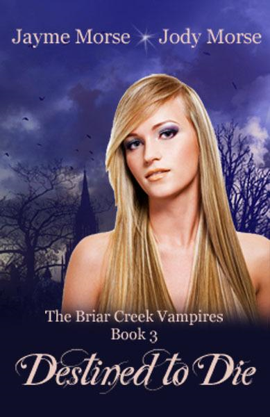 Destined to Die (The Briar Creek Vampires, #3) by Jayme Morse & Jody Morse By: Jayme Morse