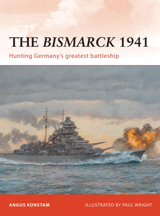 The Bismarck 1941 By: Angus Konstam,Paul Wright