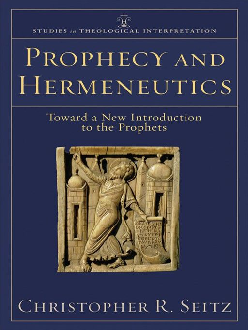 Prophecy and Hermeneutics (Studies in Theological Interpretation) By: Christopher R. Seitz