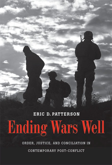 Ending Wars Well: Order, Justice, and Conciliation in Contemporary Post-Conflict