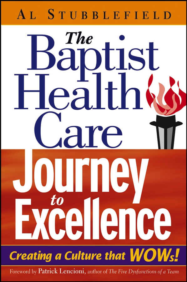 The Baptist Health Care Journey to Excellence By: Al Stubblefield