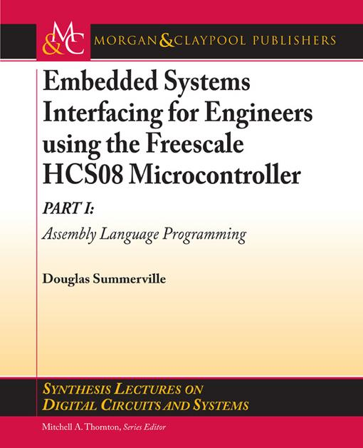 Embedded Systems Interfacing for Engineers using the Freescale HCS08 Microcontroller I: Machine Language Programming