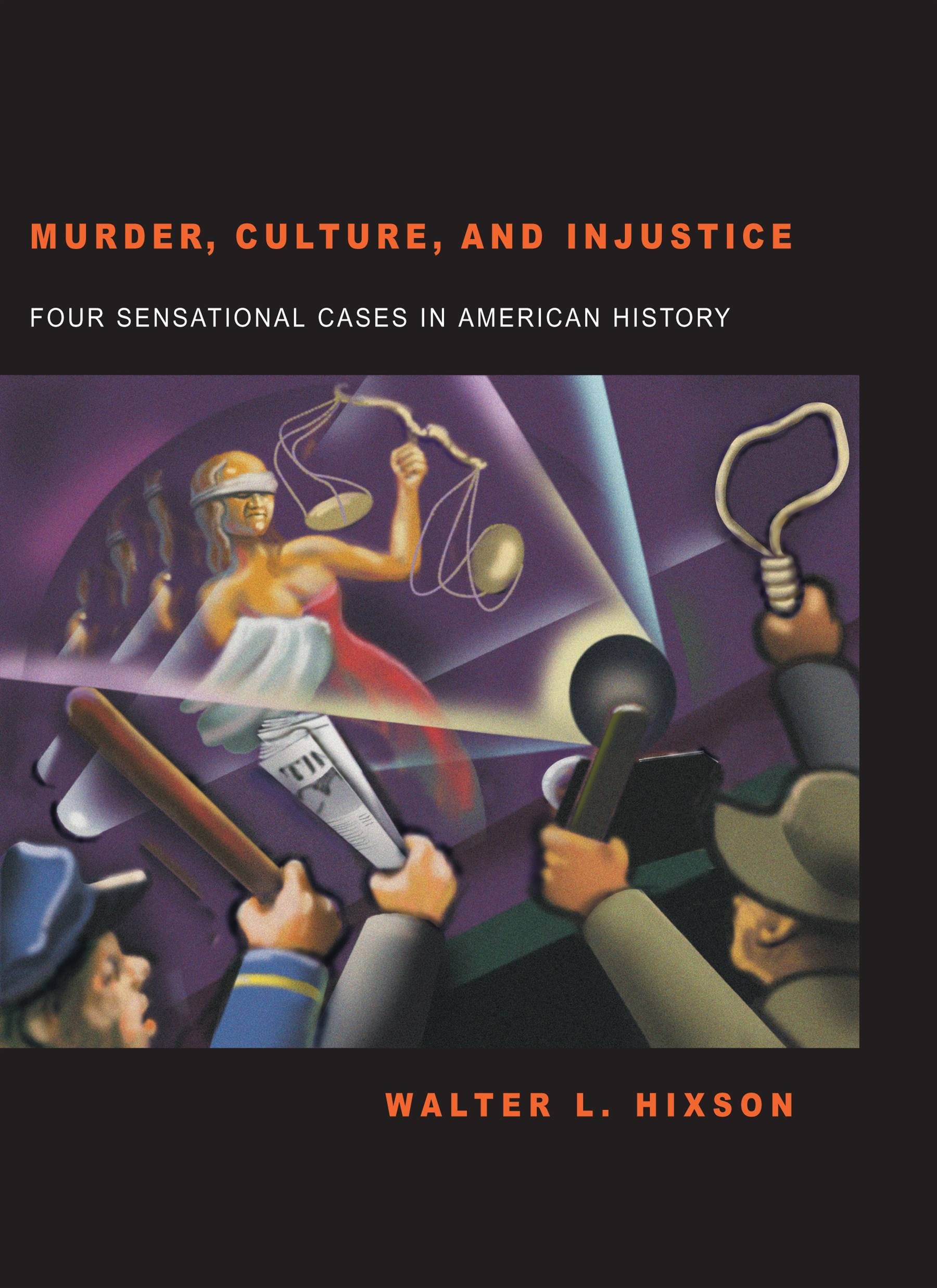 Murder, Culture, and Injustice: Four Sensational Cases in American History