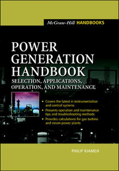 Power Generation Handbook : Selection, Applications, Operation, Maintenance: Selection, Applications, Operation, Maintenance