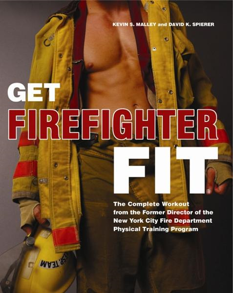 Get Firefighter Fit By: Kevin S. Malley