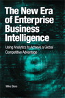 The New Era of Enterprise Business Intelligence: Using Analytics to Achieve a Global Competitive Advantage By: Mike Biere