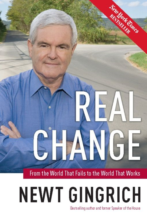 Real Change: The Fight for America's Future By: Newt Gingrich