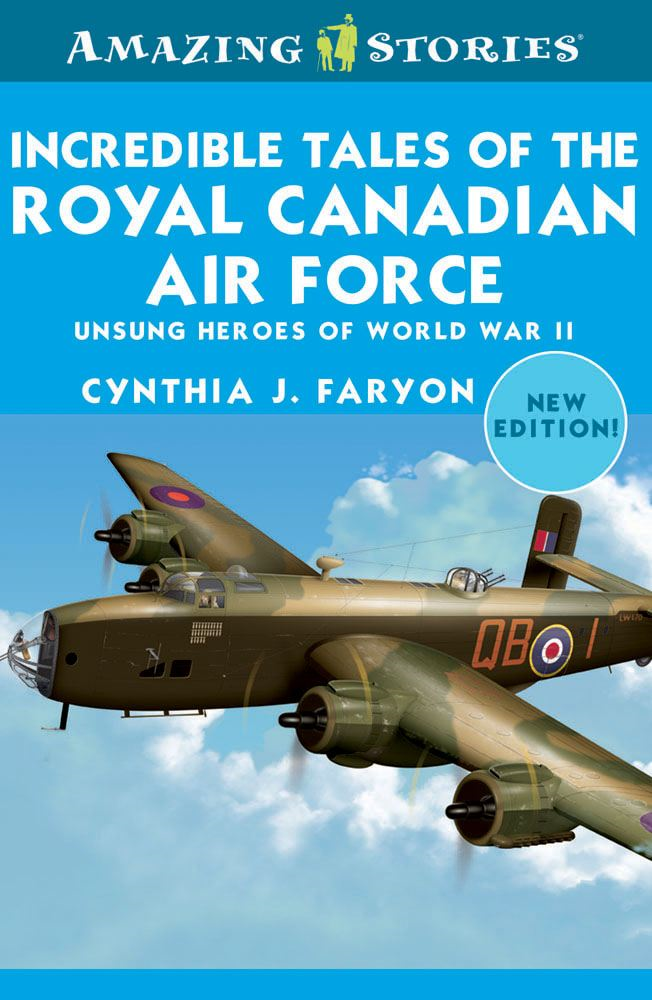 Incredible Tales of the Royal Canadian Air Force By: Cynthia Faryon