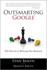 Outsmarting Google: SEO Secrets to Winning New Business By: Bradley Bailyn,Evan Bailyn