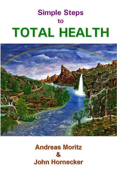 Simple Steps to Total Health By: Andreas Moritz