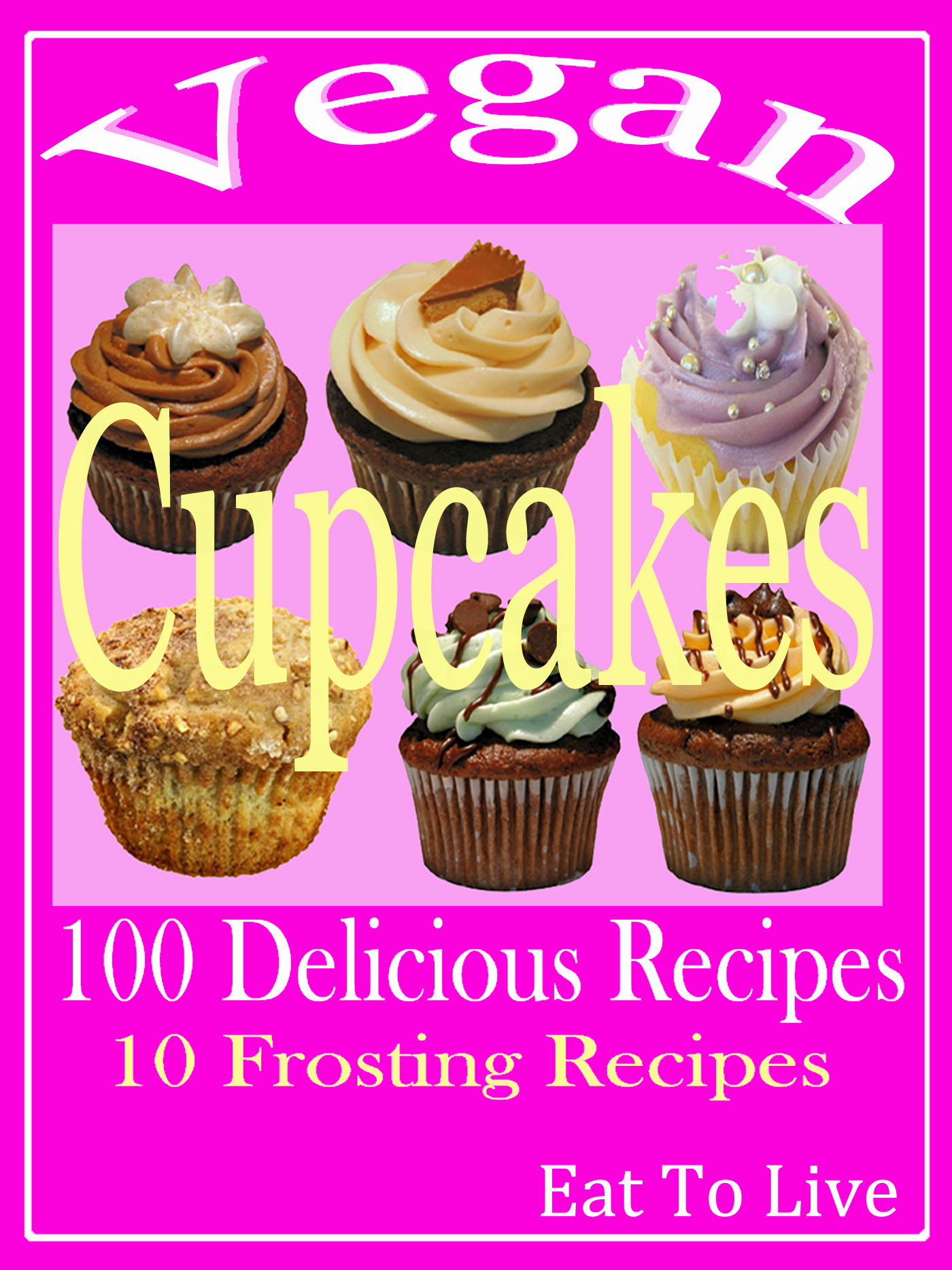 Vegan Cupcakes: 100 Delicious Recipes: 10 Frosting Recipes