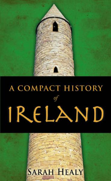 A Compact History Of Ireland By: Sarah Healy