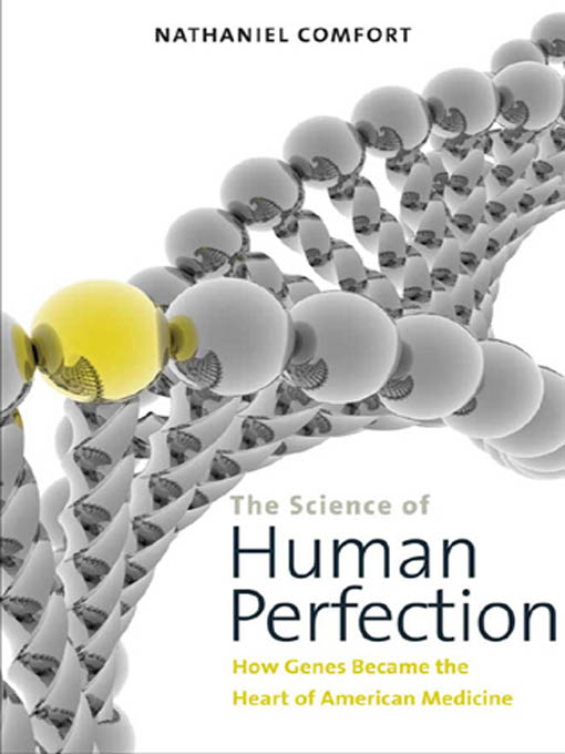 The Science of Human Perfection: How Genes Became the Heart of American Medicine