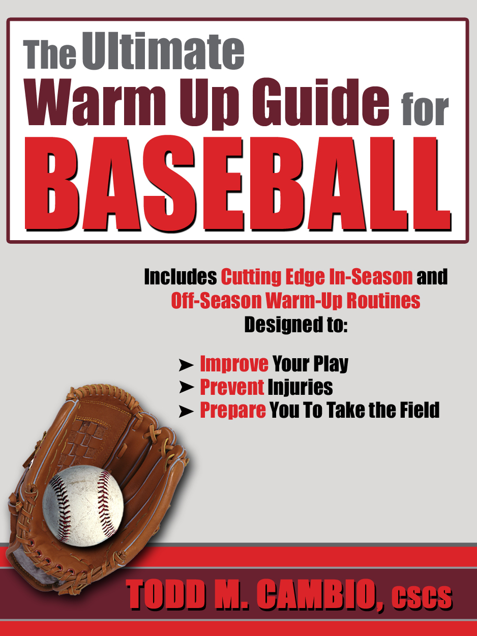 The Ultimate Warm Up Guide for Baseball By: Todd Cambio