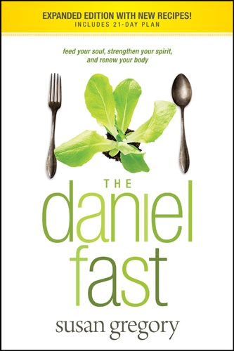 The Daniel Fast By: Susan Gregory