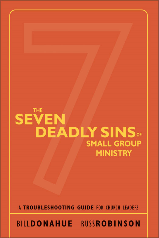 The Seven Deadly Sins of Small Group Ministry By: Bill   Donahue,Russ   Robinson
