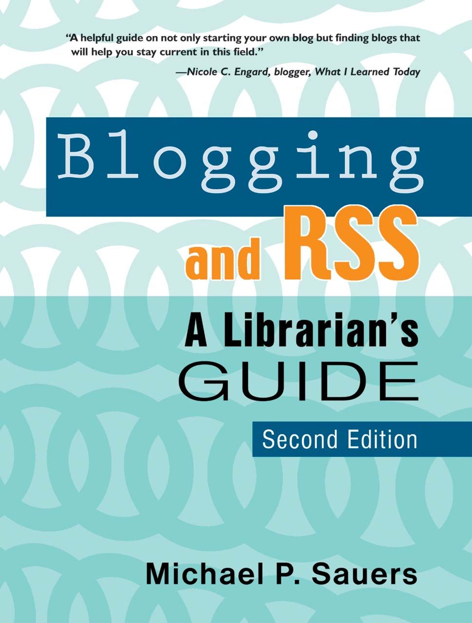 Blogging and RSS Second Edition: A Librarian's Guide By: Michael P. Sauers
