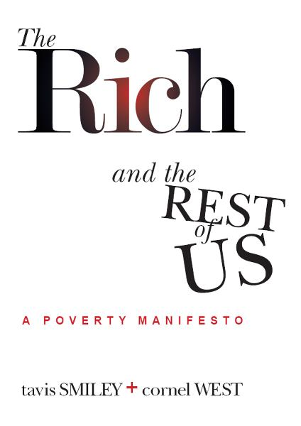 The Rich and the Rest of Us: A Poverty Manifesto By: Tavis Smiley and Cornel West