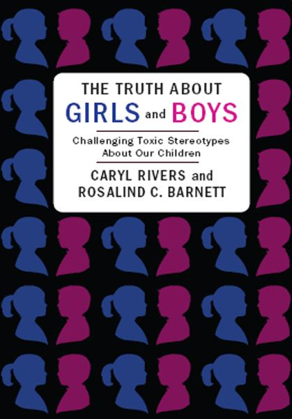 The Truth About Girls and Boys By: Caryl Rivers,Rosalind Barnett