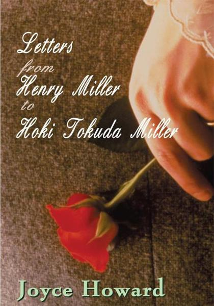 Letters from Henry Miller to Hoki Tokuda Miller By: Reece Halsey MAIN, Joyce Howard