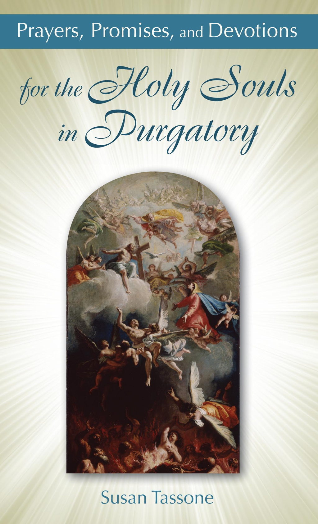 Prayers, Promises, and Devotions for the Holy Souls in Purgatory