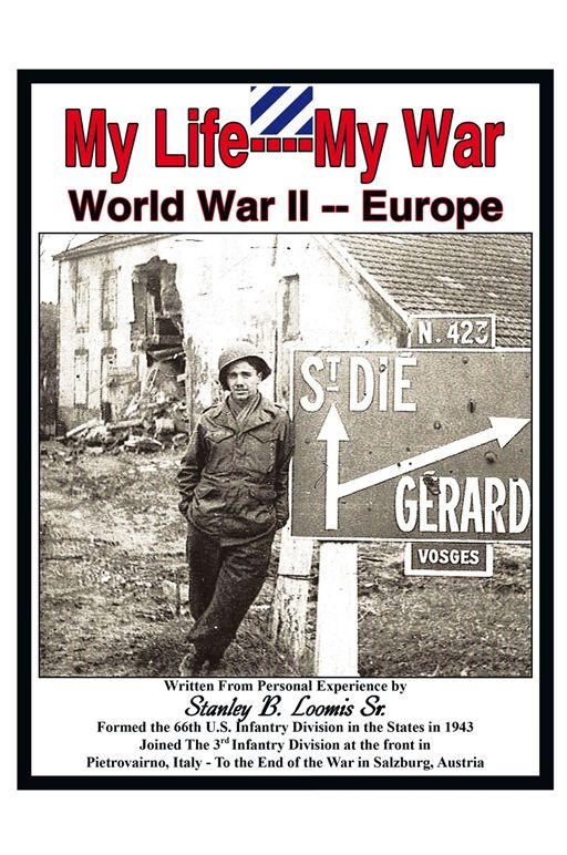 My Life- My War- World War 2 By: Stanley B. Loomis Sr.