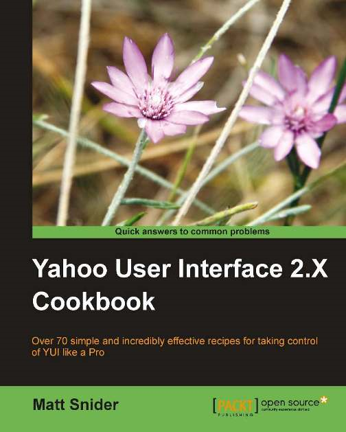 Yahoo! User Interface Library 2.x Cookbook By: Matt Snider
