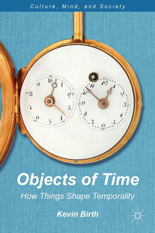 Objects of Time How Things Shape Temporality