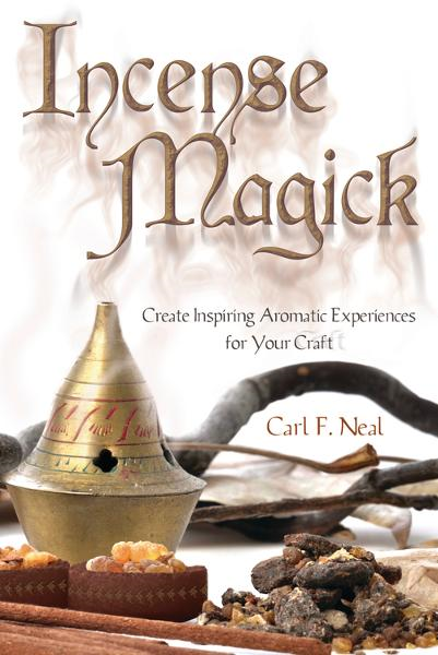 Incense Magick: Create Inspiring Aromatic Experiences for Your Craft By: Carl F. Neal