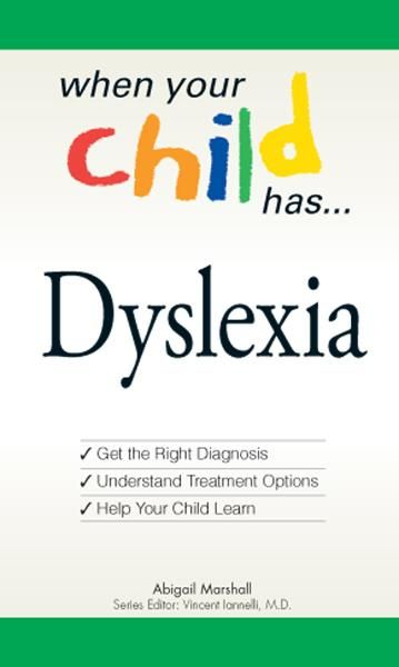 When Your Child Has… Dyslexia: Get the Right Diagnosis, Understand Treatment Options, and Help Your Child Learn By: Abigail Marshall,Vincent Iannelli