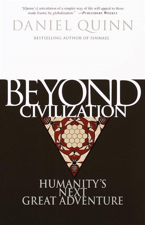 Beyond Civilization By: Daniel Quinn