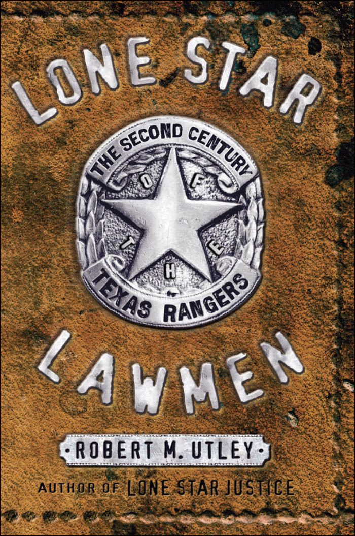 Lone Star Lawmen : The Second Century of the Texas Rangers By: Robert M. Utley