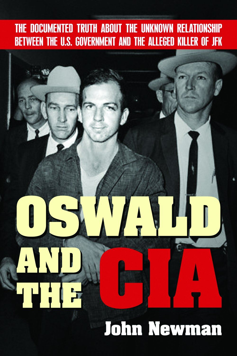 Oswald And The CIA: The Documented Truth About the Unknown Relationship Between the U.S. Government and the Alleged Killer of JFK By: John Newman