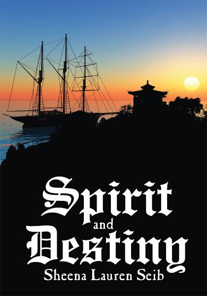 Spirit and Destiny By: Sheena Lauren Seib