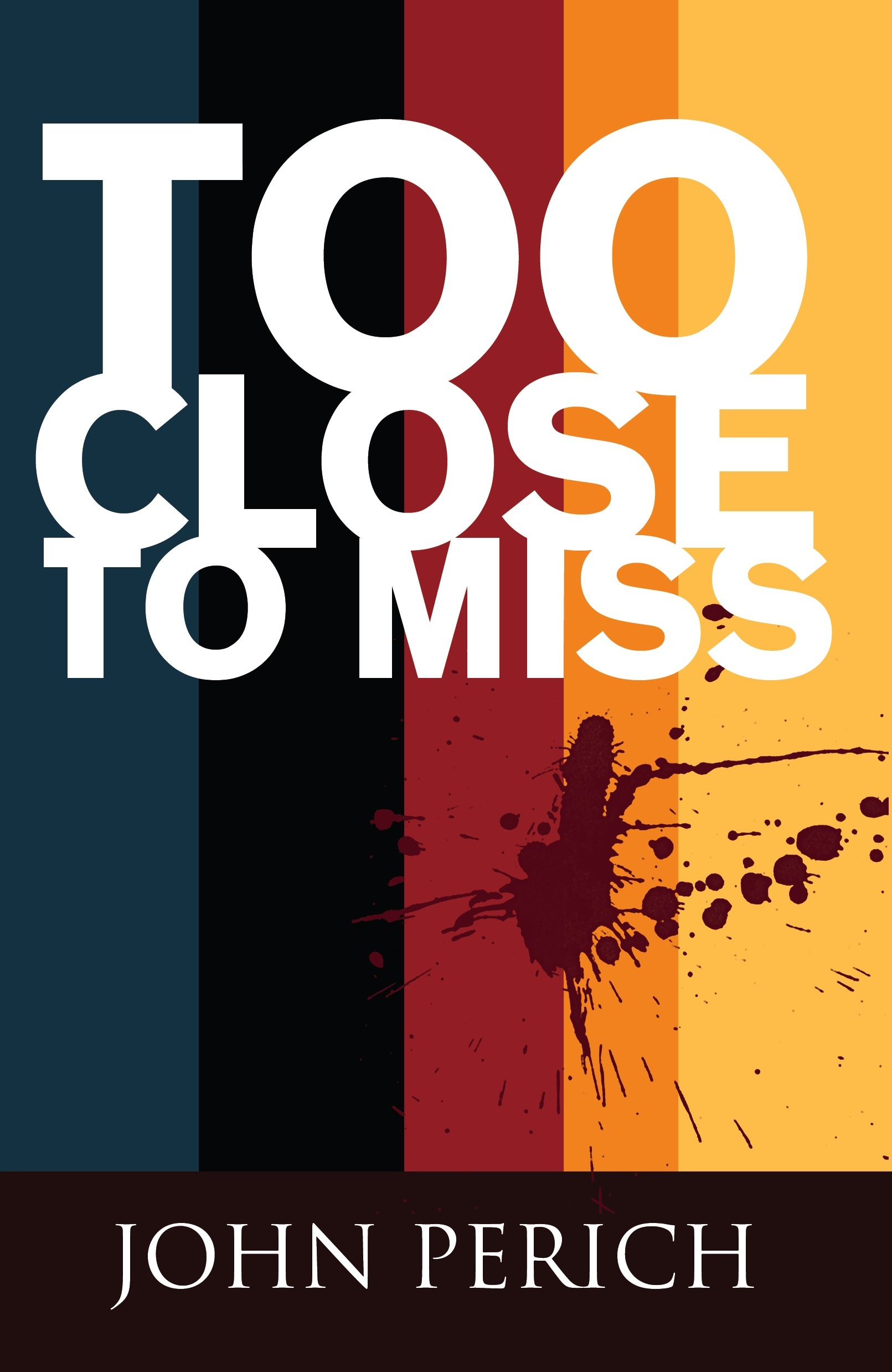 Too Close to Miss By: John Perich