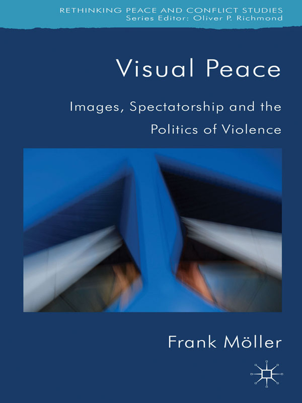 Visual Peace Images,  Spectatorship,  and the Politics of Violence