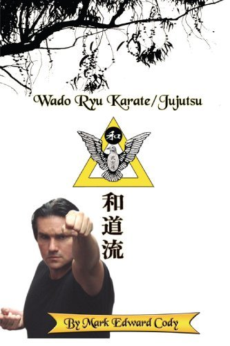 Wado Ryu Karate/Jujutsu By: Mark Edward Cody