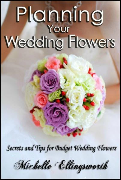 Planning Your Wedding Flowers: Secrets and Tips for Budget Wedding Flowers