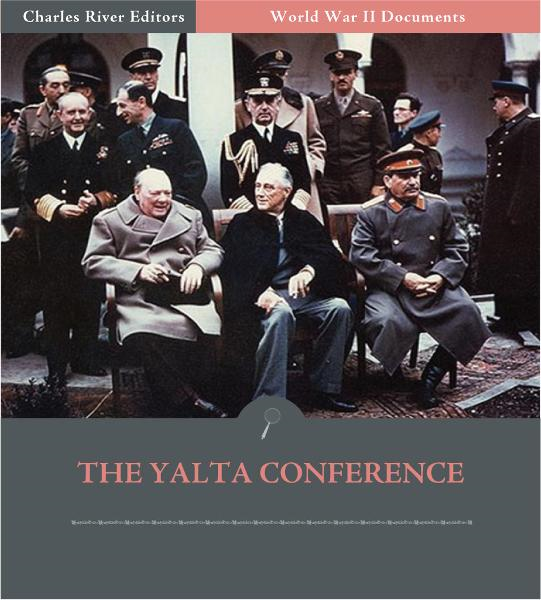World War II Documents: The Yalta Conference (Illustrated Edition)