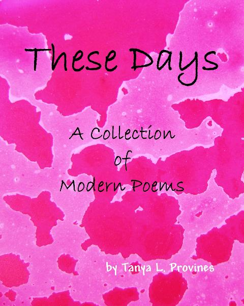 These Days, A Collection of Modern Poems