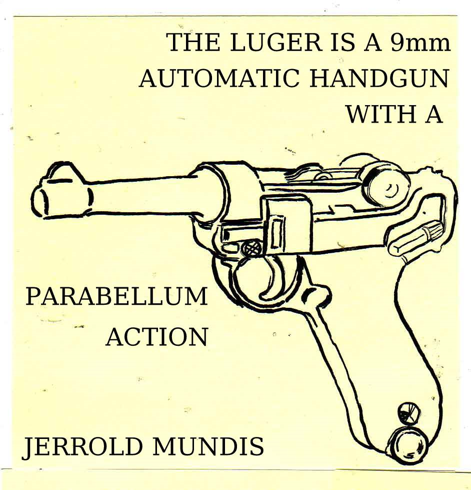 The Luger Is a 9mm Automatic Handgun with a Parabellum Action: A Short Story
